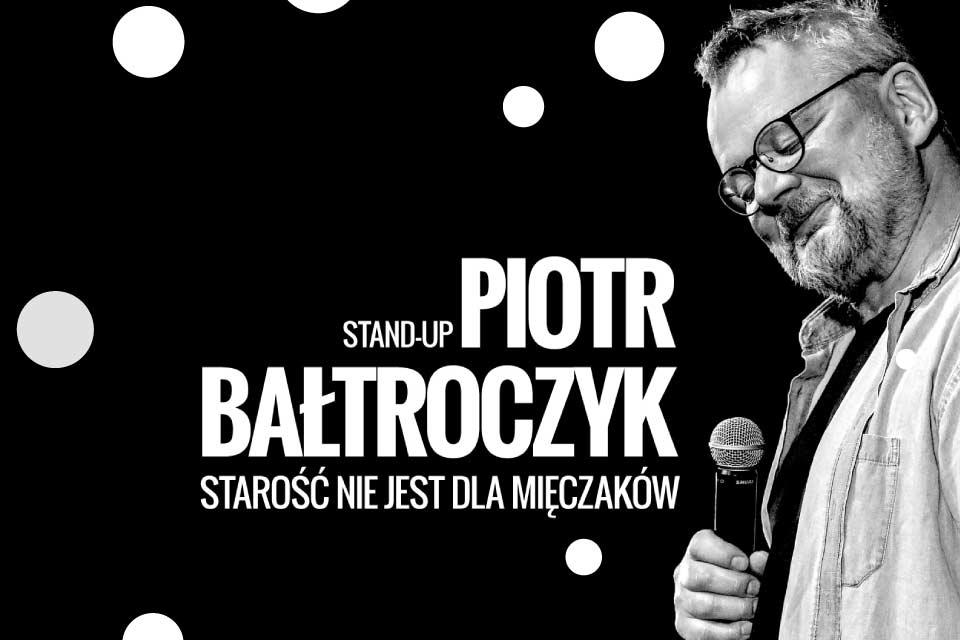 Piotr Bałtroczyk | Stand-up: Starość nie jest dla mięczaków
