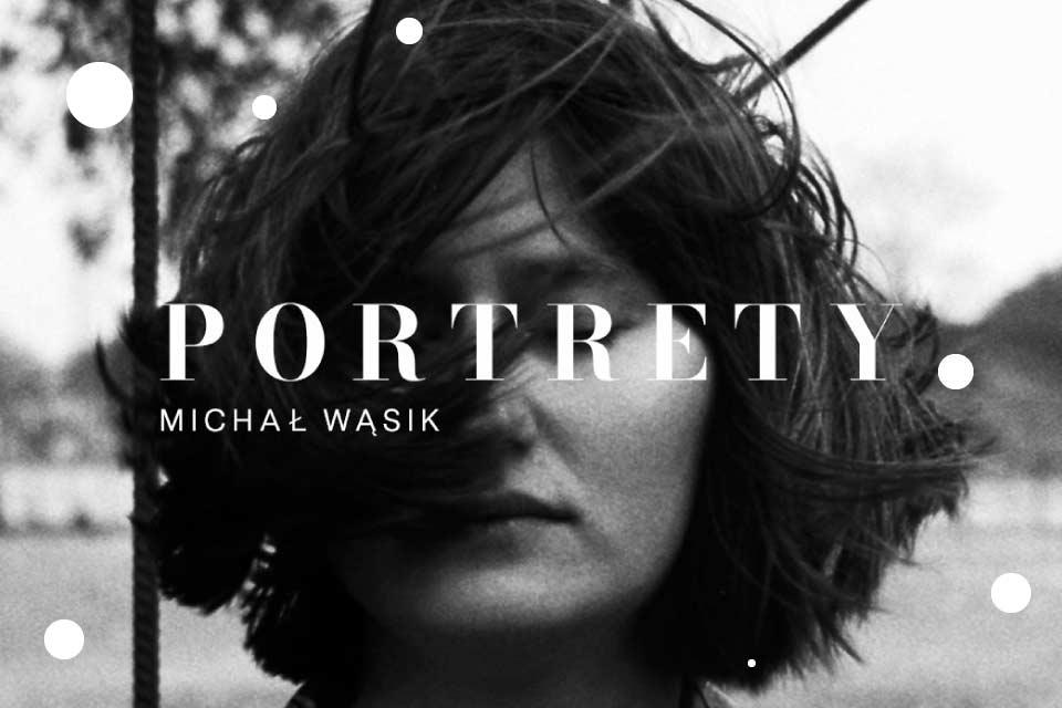 Portrety | wystawa Michała Wąsika