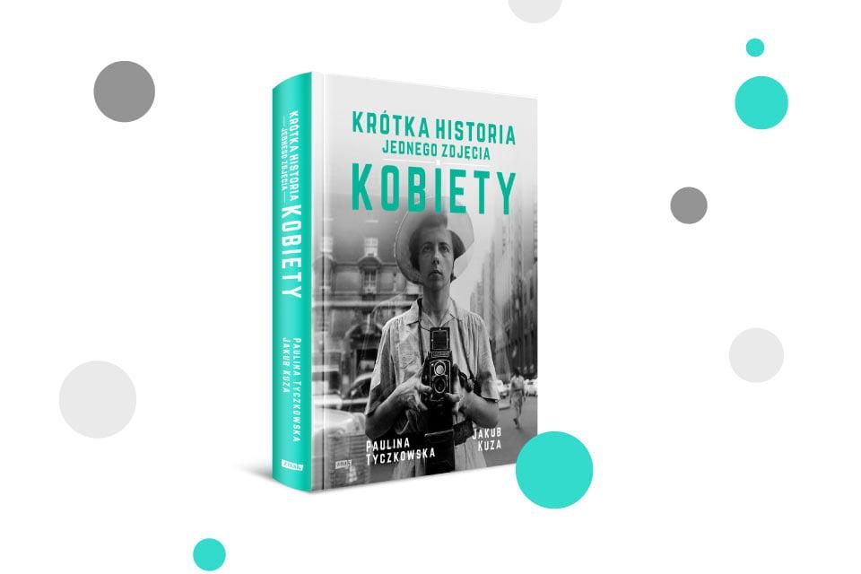 Krótka historia jednego zdjęcia. Kobiety - Paulina Tyczkowska i Jakub Kuza   recenzja