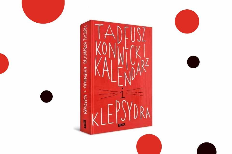 Kalendarz i klepsydra - Tadeusz Konwicki | recenzja